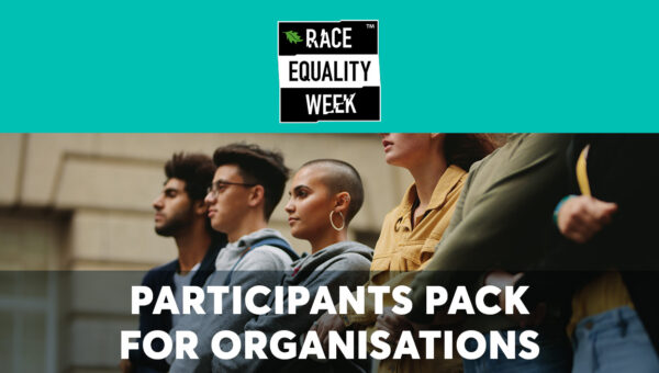 Race Equality Week Participants Pack for Organisations
