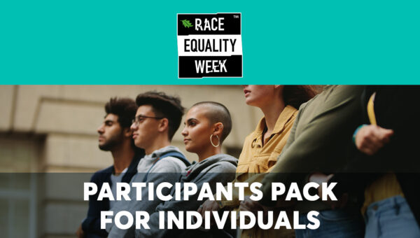 Race Equality Week Participants Pack For Individuals
